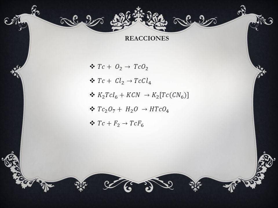 𝑇𝑐+ 𝑂 2 → 𝑇𝑐𝑂 2 𝑇𝑐+ 𝐶𝑙 2 →𝑇𝑐𝐶 𝑙 4 𝐾 2 𝑇𝑐𝐼 6 +𝐾𝐶𝑁 → 𝐾 2 [𝑇𝑐 (𝐶𝑁 6 )]